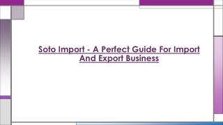 A Perfect Guide For Import And Export Business - Soto Import