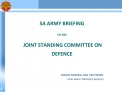 SA ARMY BRIEFING  TO THE    JOINT STANDING COMMITTEE ON  DEFENCE                                     MAJOR GENERAL SAZI