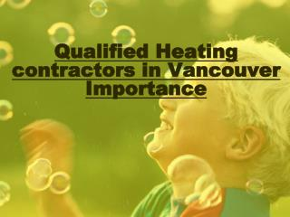 Qualified Heating contractors in Vancouver Importance