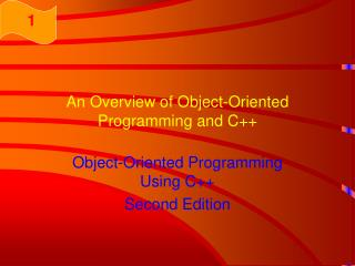An Overview of Object-Oriented Programming and C++