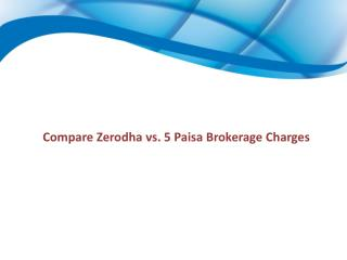 Compare Zerodha vs. 5 Paisa Brokerage Charges
