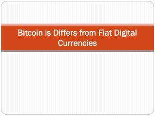 Bitcoin is Differs from Fiat Digital Currencies