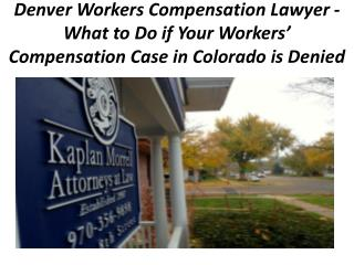 Denver Workers Compensation Lawyer - What to Do if Your Workers' Compensation Case in Colorado is Denied