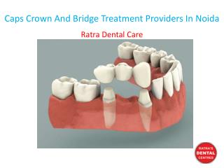 Caps Crown And Bridge Treatment Providers In Noida