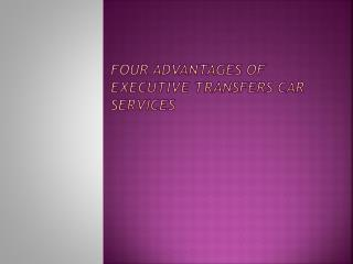 Four Advantages of Executive Transfers Car Services