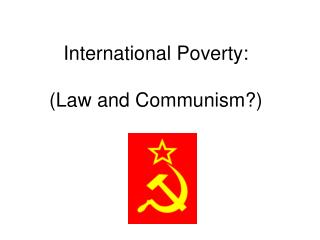 International Poverty: (Law and Communism?)