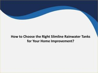 How to Choose the Right Slimline Rainwater Tanks for Your Home Improvement?