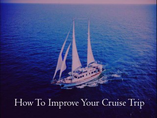 How to Improve your Cruise Trip