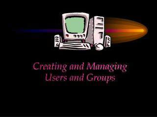 CHAPTER   Creating and Managing  Users and Groups