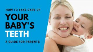 How to Take Care of Your Baby's Teeth – A Guide for Parents