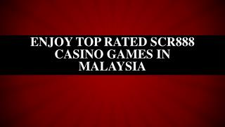 Enjoy Top Rated Scr888 Casino Games in Malaysia