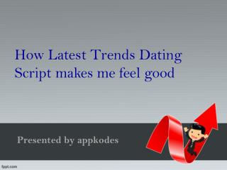 How Latest Trends Dating Script makes me feel good