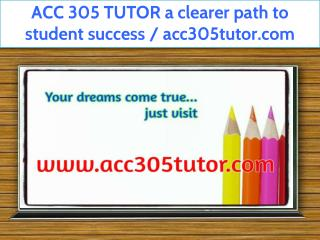 ACC 305 TUTOR a clearer path to student success / acc305tutor.com