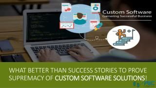 What Better than Success Stories to Prove Supremacy of Custom Software Solutions!