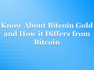 What is Bitcoin Gold and How it Differs from Bitcoin