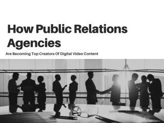 How Public Relations Agencies Are Becoming Top Creators Of Digital Video Content