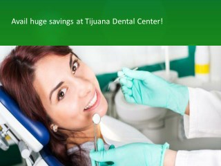 Avail huge savings at Tijuana Dental Center!