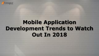 Mobile Application Development Trends to Watch Out In 2018