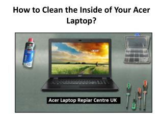 How to Clean the Inside of Your Acer Laptop?