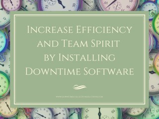 Increase Efficiency and Team Spirit by Installing Downtime Software