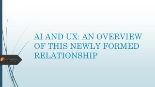 AI AND UX: AN OVERVIEW OF THIS NEWLY FORMED RELATIONSHIP