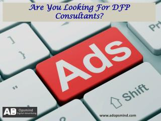 Are you looking for dfp consultants