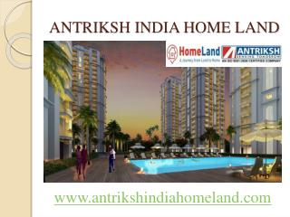 Antriksh India Home Land a real example of modernization in realestate sector