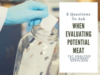 8 Questions To Ask When Evaluating Potential Meat Fat Analysis Equipment Suppliers