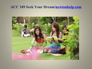 ACC 349 Seek Your Dream /newtonhelp.com