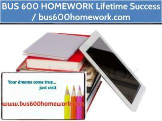 BUS 600 HOMEWORK Lifetime Success / bus600homework.com