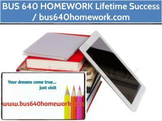 BUS 640 HOMEWORK Lifetime Success / bus640homework.com