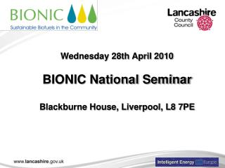Wednesday 28th April 2010  BIONIC National Seminar  Blackburne House, Liverpool, L8 7PE