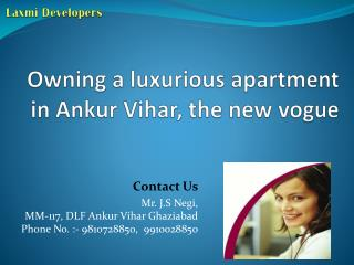 Owning a luxurious apartment in Ankur Vihar, the new vogue