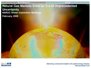 Natural Gas Markets Enter an Era of Unprecedented Uncertainty NARUC Winter Committee Meetings February, 2008