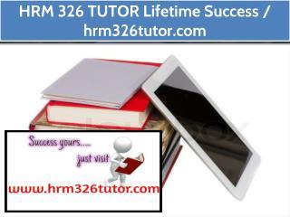 HRM 326 TUTOR Lifetime Success / hrm326tutor.com