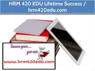 HRM 420 EDU Lifetime Success / hrm420edu.com