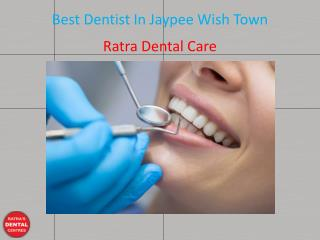 Best Dentist In Jaypee Wish Town