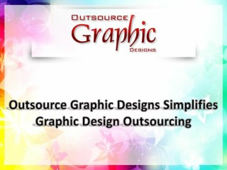 Outsource Graphic Designs Simplifies Graphic Design Outsourcing