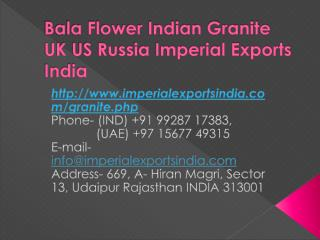 Bala Flower Indian Granite UK US Russia Imperial Exports India