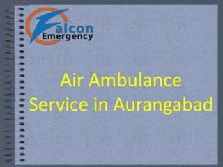 24 hours Air Ambulance Service in Aurangabad is available now