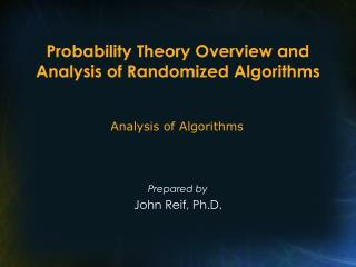 Probability Theory Overview and Analysis of Randomized Algorithms