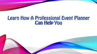Learn How a Professional Event Planner can help you