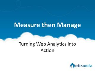 Measure then Manage