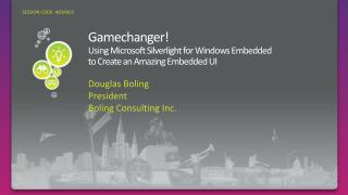 Gamechanger  Using Microsoft Silverlight for Windows Embedded  to Create an Amazing Embedded UI