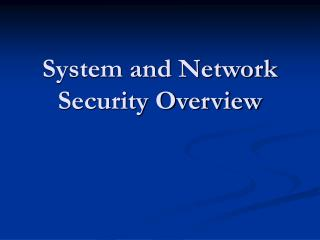 System and Network Security Overview
