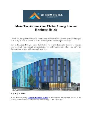 Make The Atrium Your Choice Among London Heathrow Hotels