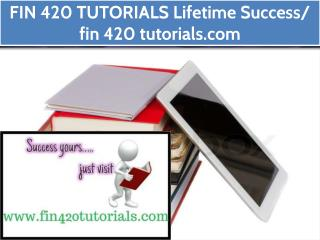 FIN 420 TUTORIALS Lifetime Success/ fin 420 tutorials.com