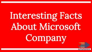 Interesting Facts About Microsoft Company | Newsifier