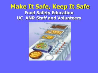 Make It Safe, Keep It Safe Food Safety Education  UC  ANR Staff and Volunteers