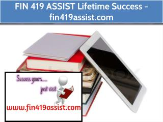 FIN 419 ASSIST Lifetime Success / fin419assist.com